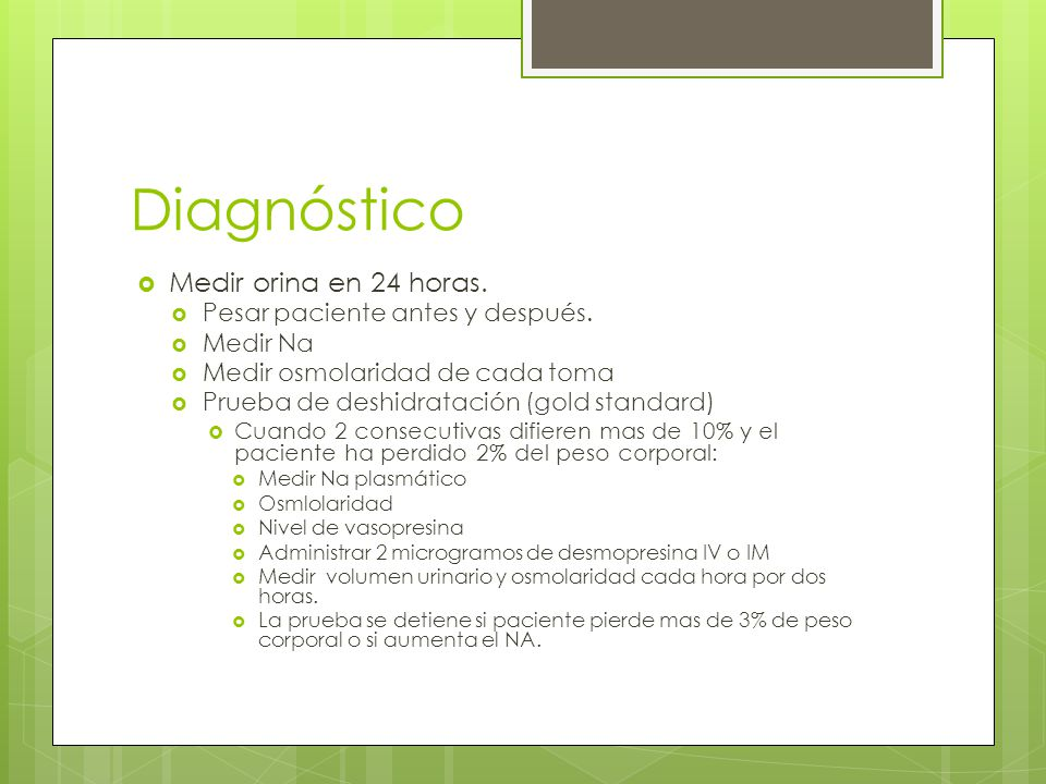 Diagnóstico Medir orina en 24 horas. Pesar paciente antes y después.