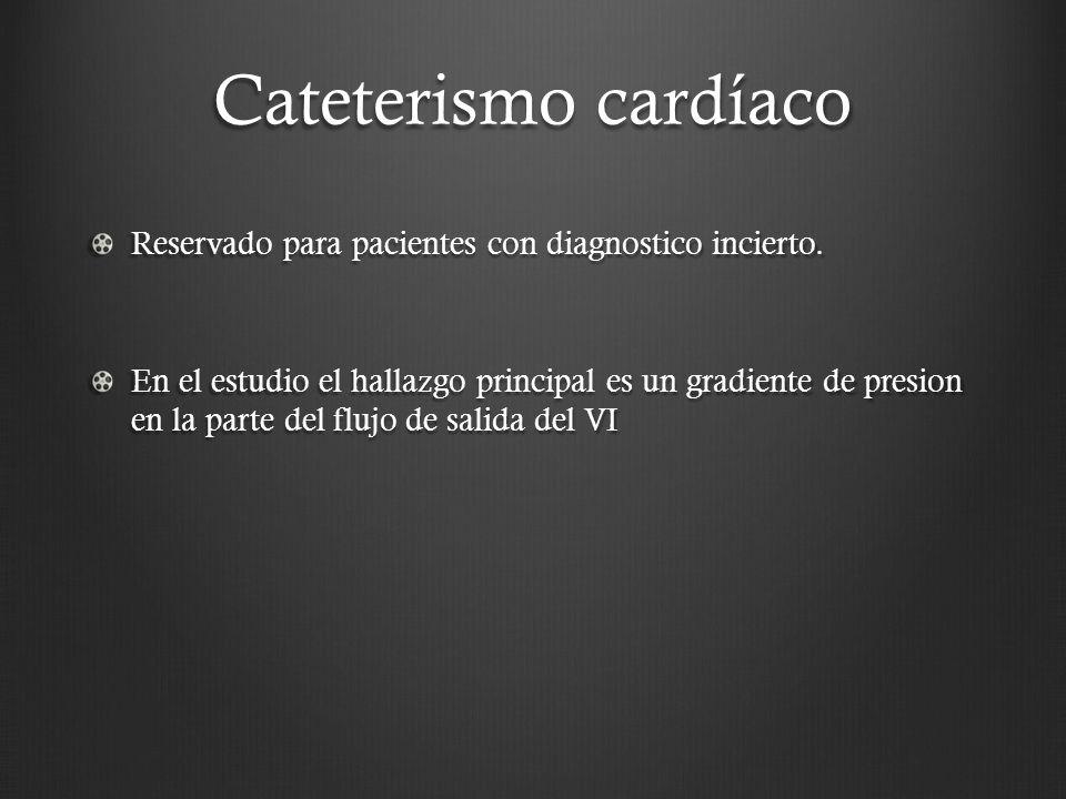 Cateterismo cardíaco Reservado para pacientes con diagnostico incierto.