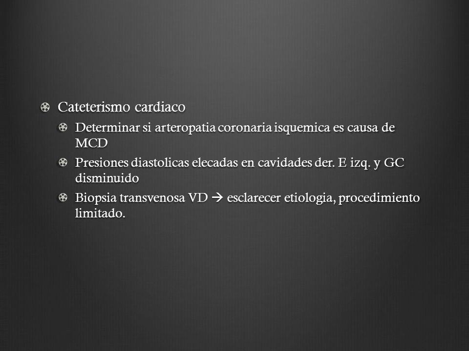 Cateterismo cardiaco Determinar si arteropatia coronaria isquemica es causa de MCD.