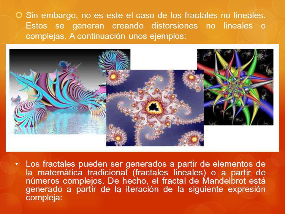 Sin embargo, no es este el caso de los fractales no lineales