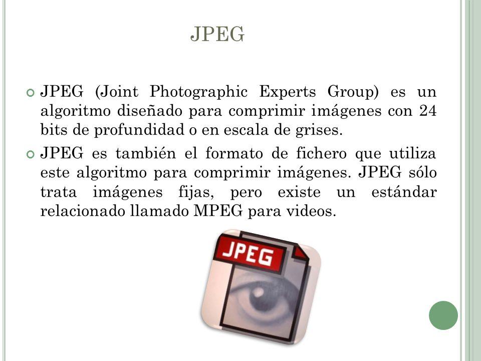 JPEG JPEG (Joint Photographic Experts Group) es un algoritmo diseñado para comprimir imágenes con 24 bits de profundidad o en escala de grises.