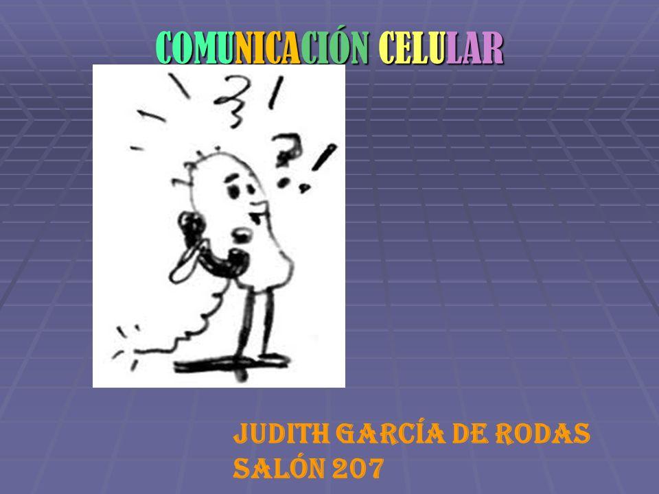 COMUNICACIÓN CELULAR Judith García de Rodas Salón 207
