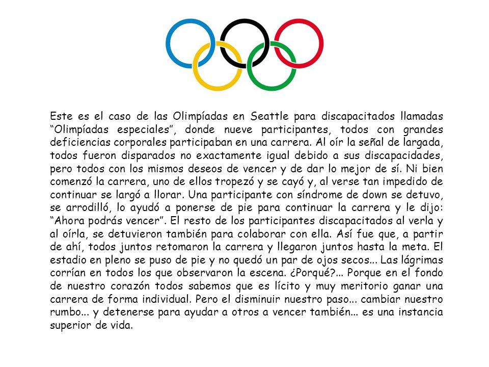 Este es el caso de las Olimpíadas en Seattle para discapacitados llamadas Olimpíadas especiales , donde nueve participantes, todos con grandes deficiencias corporales participaban en una carrera.