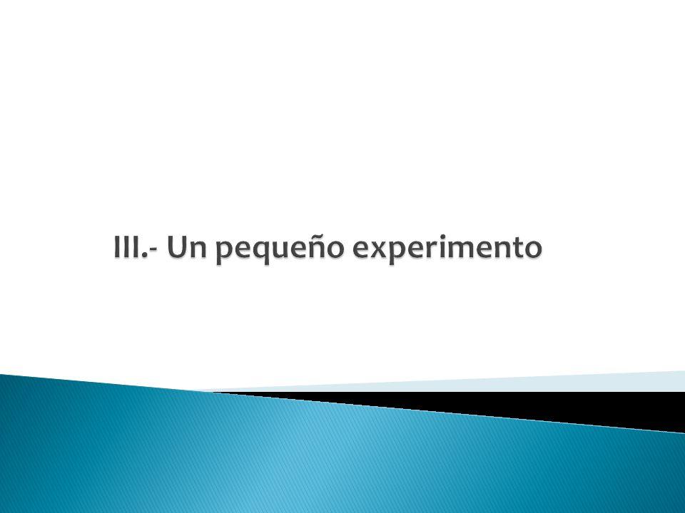 III.- Un pequeño experimento