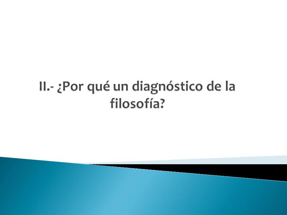 II.- ¿Por qué un diagnóstico de la filosofía