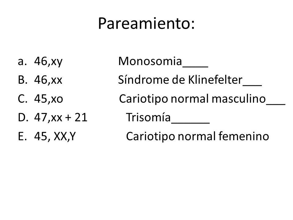 Pareamiento: 46,xy Monosomia____ 46,xx Síndrome de Klinefelter___