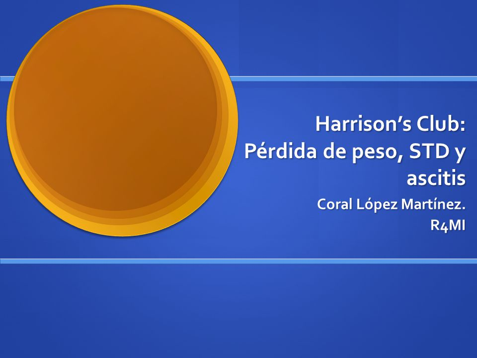 Harrison's Club: Pérdida de peso, STD y ascitis