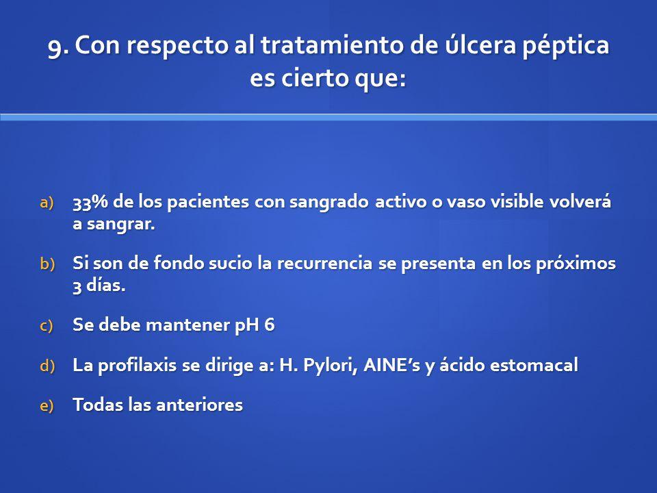 9. Con respecto al tratamiento de úlcera péptica es cierto que: