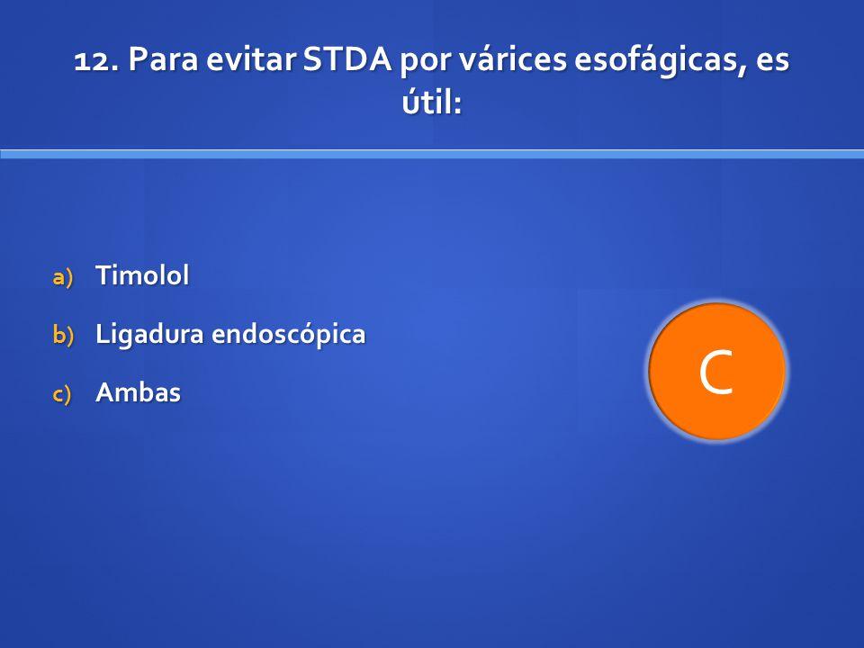 12. Para evitar STDA por várices esofágicas, es útil: