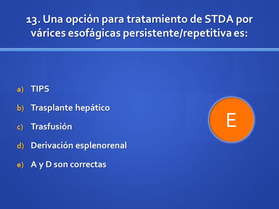 13. Una opción para tratamiento de STDA por várices esofágicas persistente/repetitiva es: