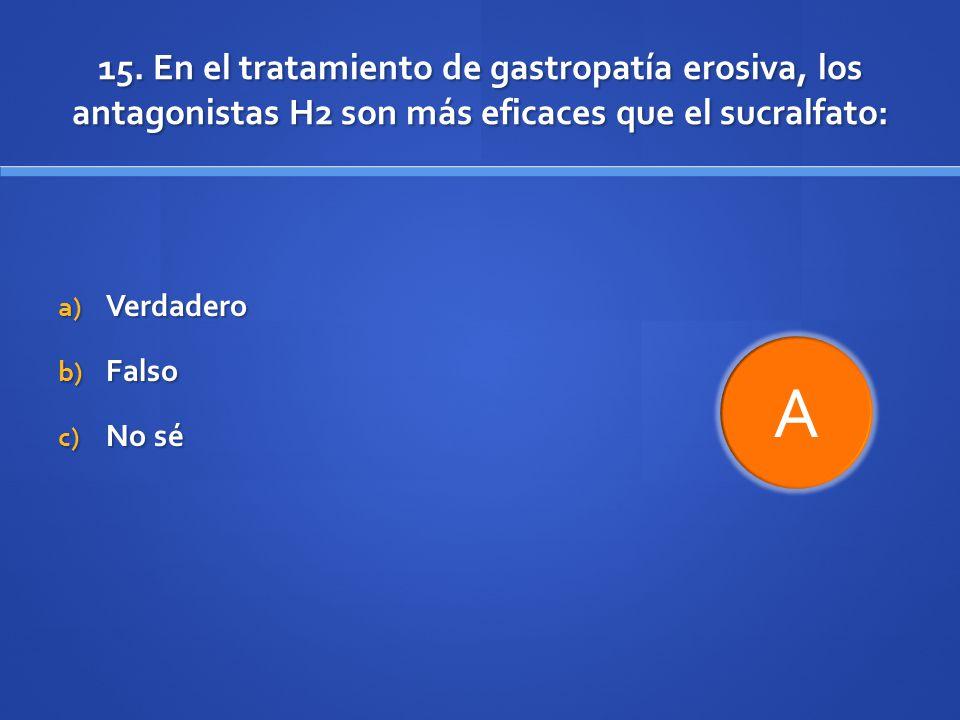 15. En el tratamiento de gastropatía erosiva, los antagonistas H2 son más eficaces que el sucralfato:
