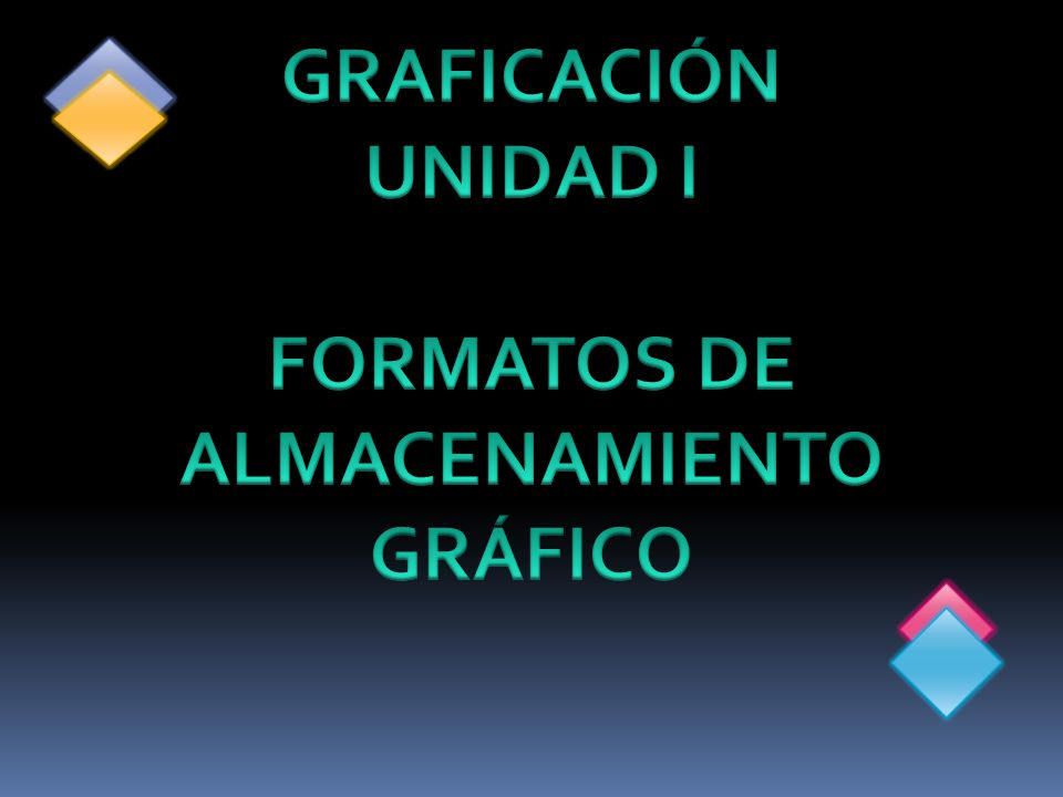 GRAFICACIÓN UNIDAD I FORMATOS DE ALMACENAMIENTO GRÁFICO