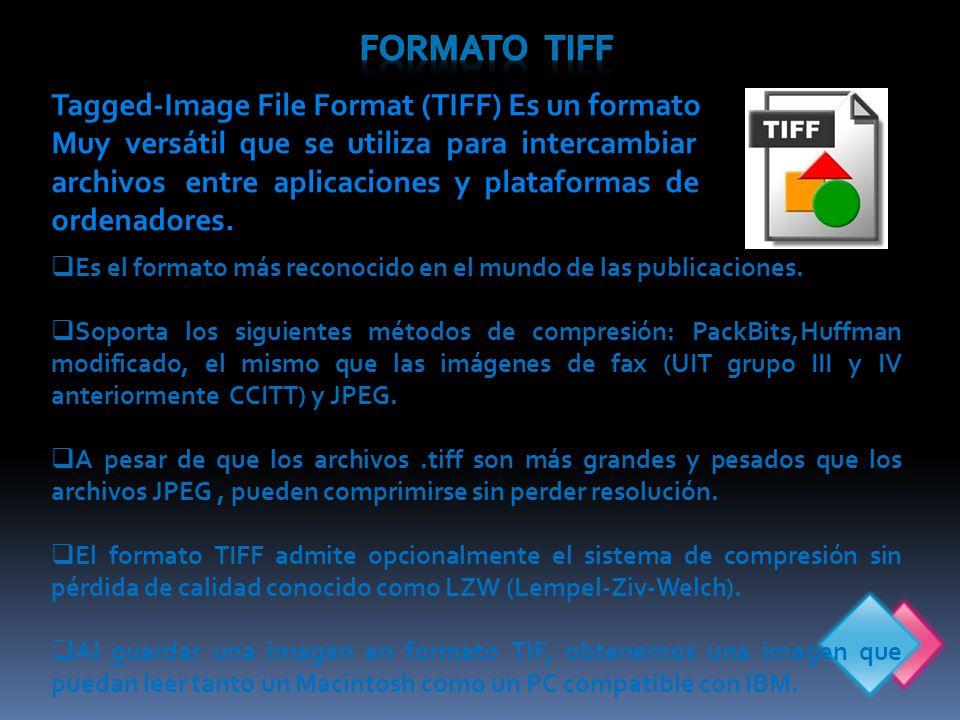 FORMATO TIFF Tagged-Image File Format (TIFF) Es un formato