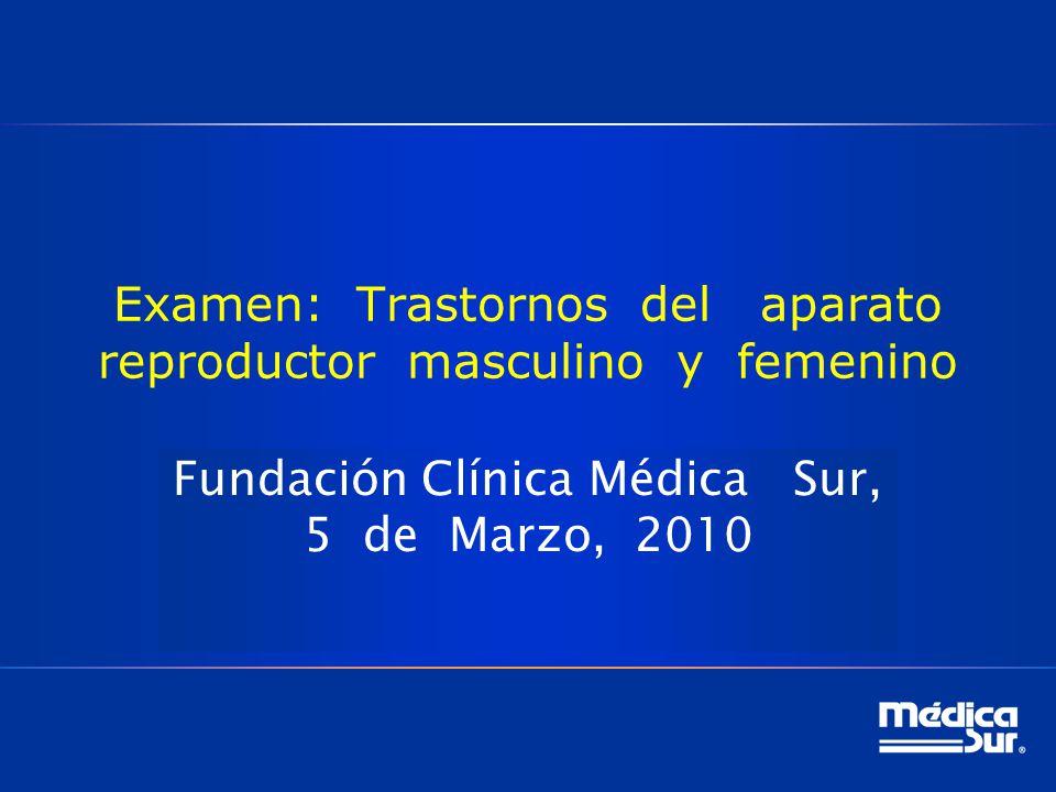 Examen: Trastornos del aparato reproductor masculino y femenino