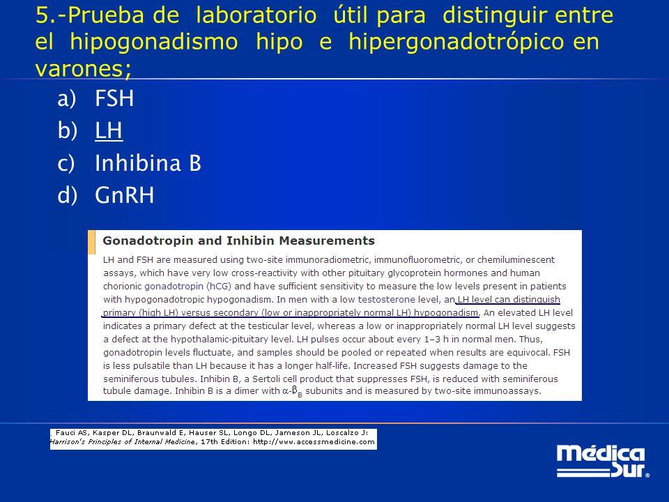 5.-Prueba de laboratorio útil para distinguir entre el hipogonadismo hipo e hipergonadotrópico en varones;
