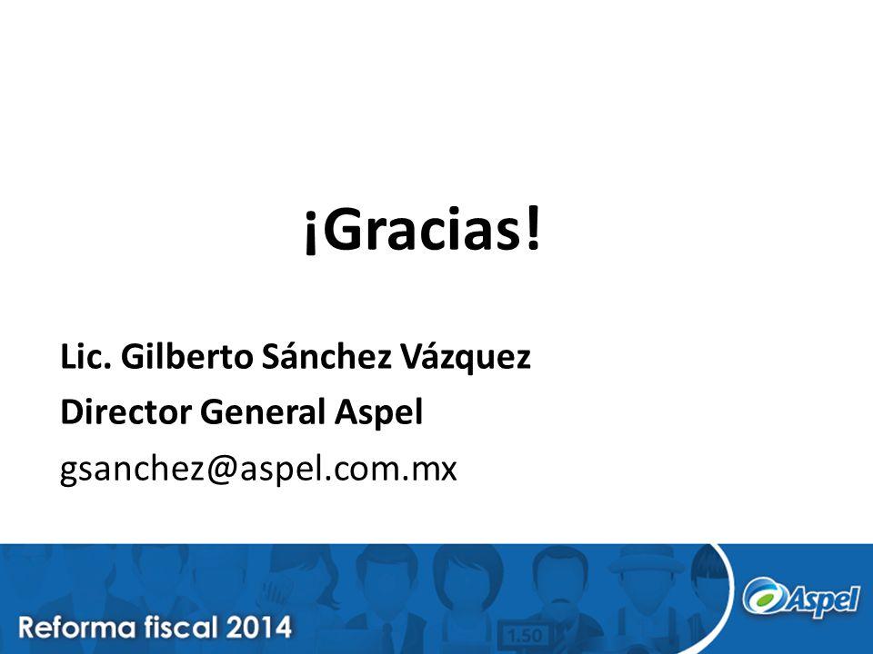 ¡Gracias! Lic. Gilberto Sánchez Vázquez Director General Aspel