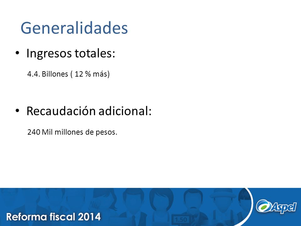 Generalidades Ingresos totales: 4.4. Billones ( 12 % más)