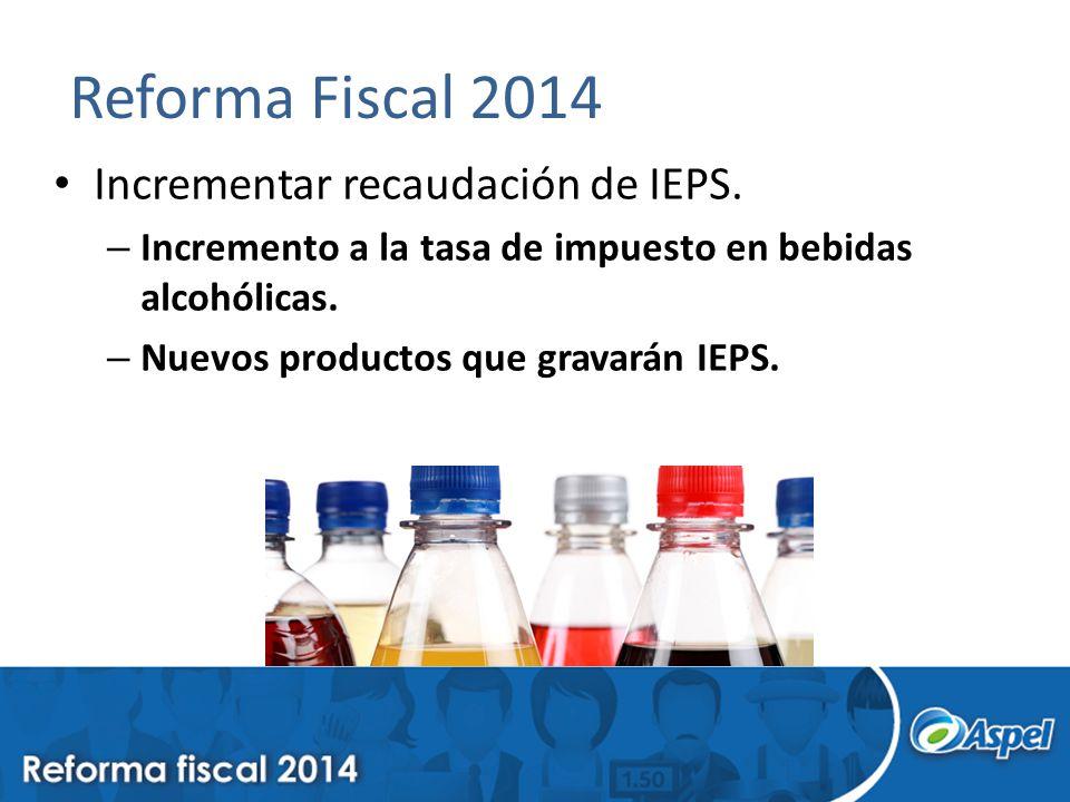 Reforma Fiscal 2014 Incrementar recaudación de IEPS.