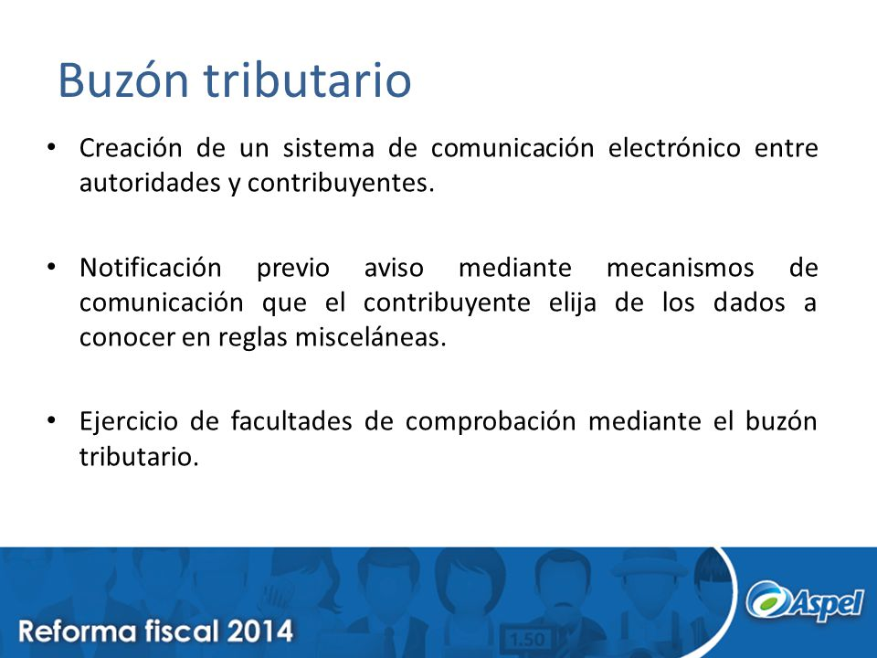 Buzón tributario Creación de un sistema de comunicación electrónico entre autoridades y contribuyentes.