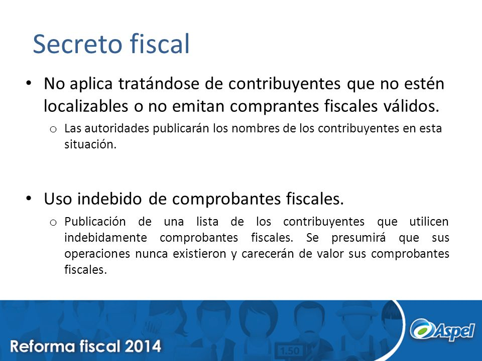 Secreto fiscal No aplica tratándose de contribuyentes que no estén localizables o no emitan comprantes fiscales válidos.