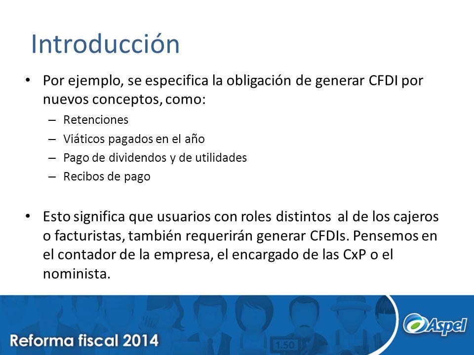 Introducción Por ejemplo, se especifica la obligación de generar CFDI por nuevos conceptos, como: Retenciones.