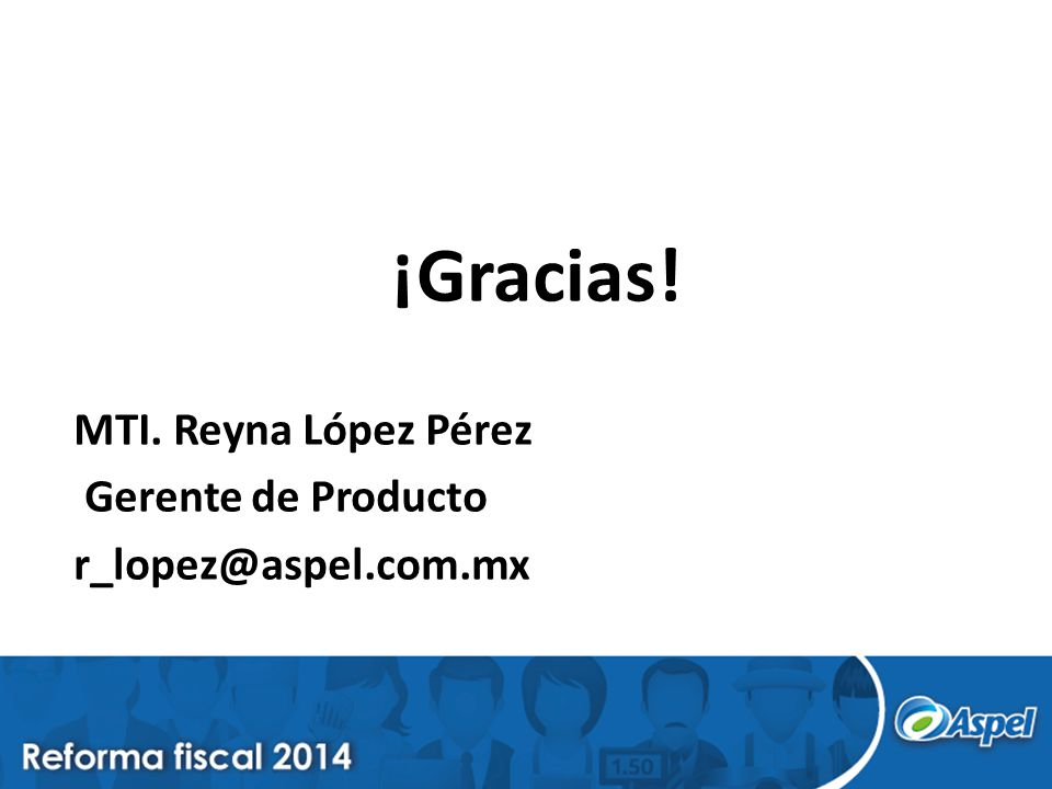 ¡Gracias! MTI. Reyna López Pérez Gerente de Producto