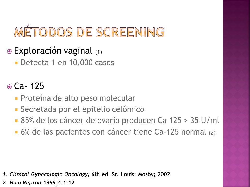Métodos de Screening Exploración vaginal (1) Ca- 125