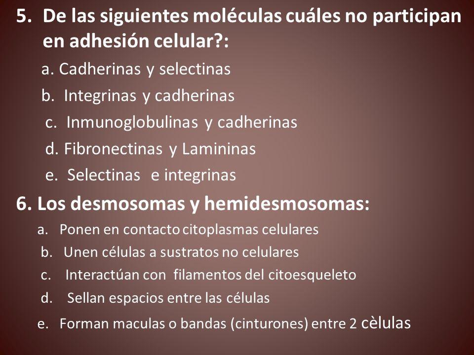 De las siguientes moléculas cuáles no participan en adhesión celular :
