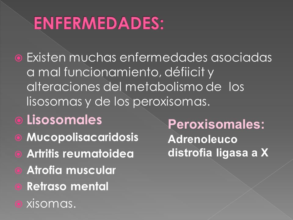 ENFERMEDADES: Lisosomales Peroxisomales: