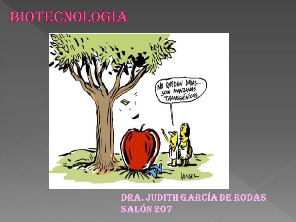 BIOTECNOLOGIA Dra. Judith García de Rodas Salón 207