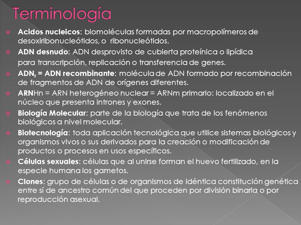 Terminología Acidos nucleicos: biomoléculas formadas por macropolímeros de desoxiribonucleótidos, o ribonucleótidos.