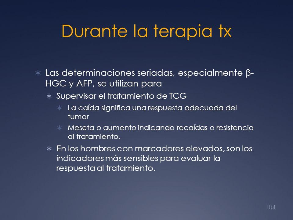 Durante la terapia tx Las determinaciones seriadas, especialmente β- HGC y AFP, se utilizan para. Supervisar el tratamiento de TCG.