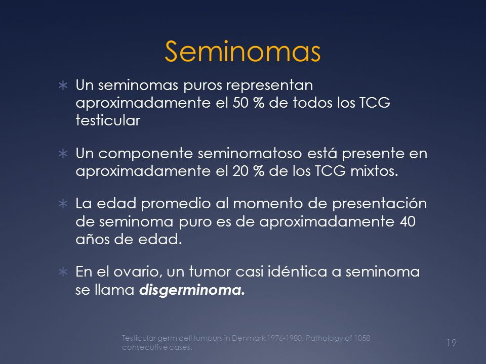Seminomas Un seminomas puros representan aproximadamente el 50 % de todos los TCG testicular.