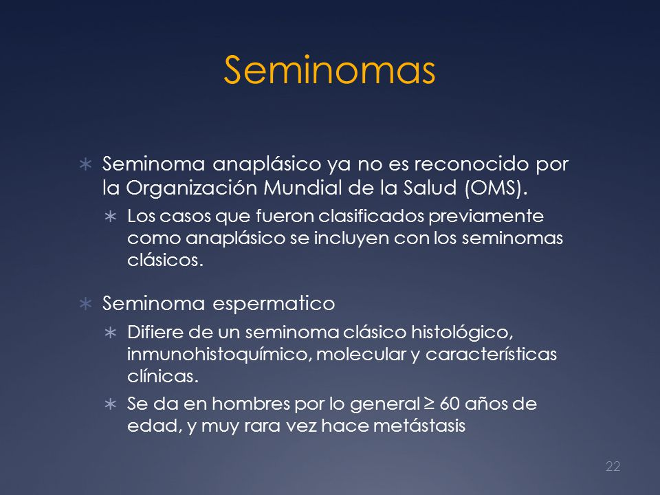Seminomas Seminoma anaplásico ya no es reconocido por la Organización Mundial de la Salud (OMS).