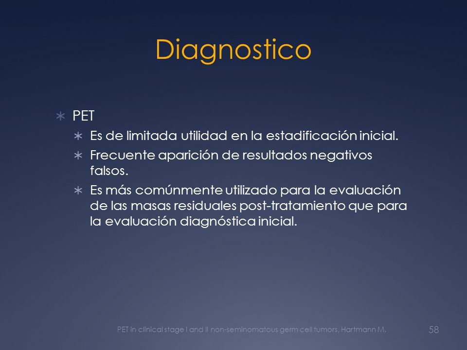 Diagnostico PET Es de limitada utilidad en la estadificación inicial.