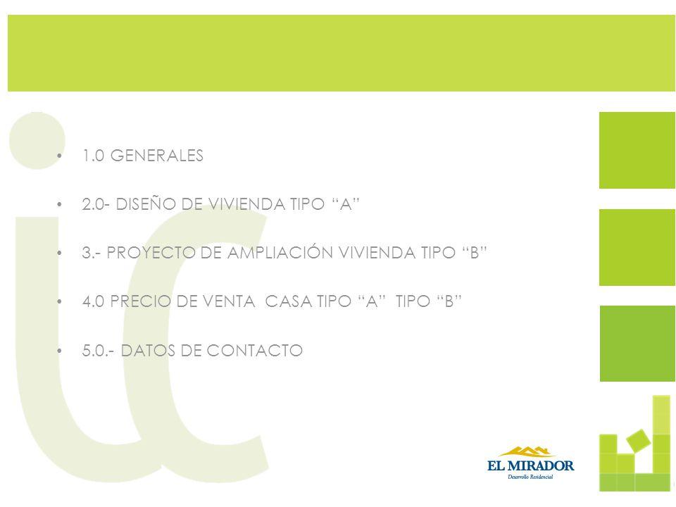 1.0 GENERALES 2.0- DISEÑO DE VIVIENDA TIPO A 3.- PROYECTO DE AMPLIACIÓN VIVIENDA TIPO B 4.0 PRECIO DE VENTA CASA TIPO A TIPO B