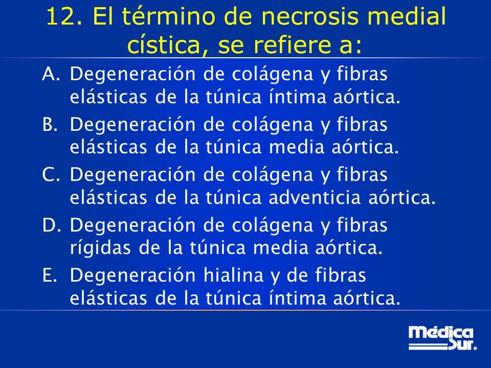 12. El término de necrosis medial cística, se refiere a: