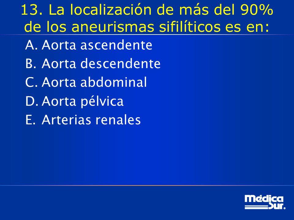 13. La localización de más del 90% de los aneurismas sifilíticos es en: