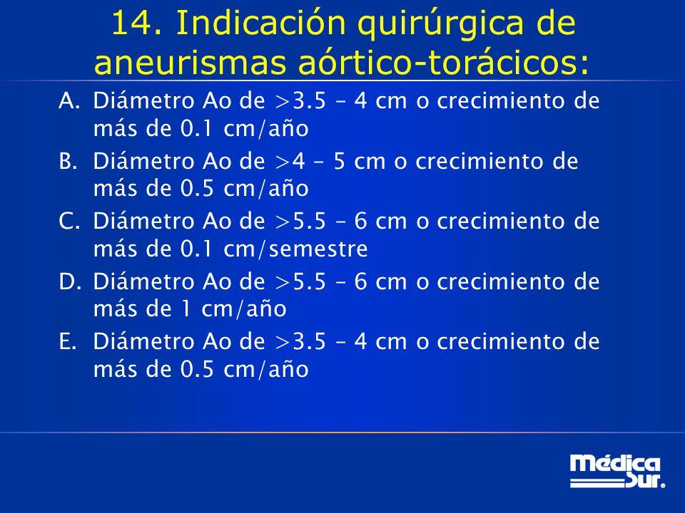14. Indicación quirúrgica de aneurismas aórtico-torácicos: