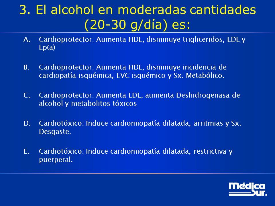 3. El alcohol en moderadas cantidades (20-30 g/día) es: