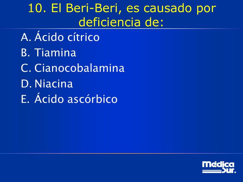 10. El Beri-Beri, es causado por deficiencia de: