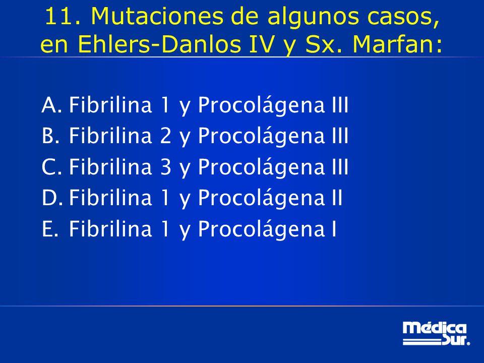 11. Mutaciones de algunos casos, en Ehlers-Danlos IV y Sx. Marfan:
