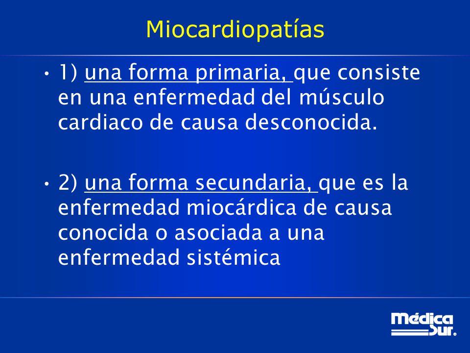 Miocardiopatías 1) una forma primaria, que consiste en una enfermedad del músculo cardiaco de causa desconocida.