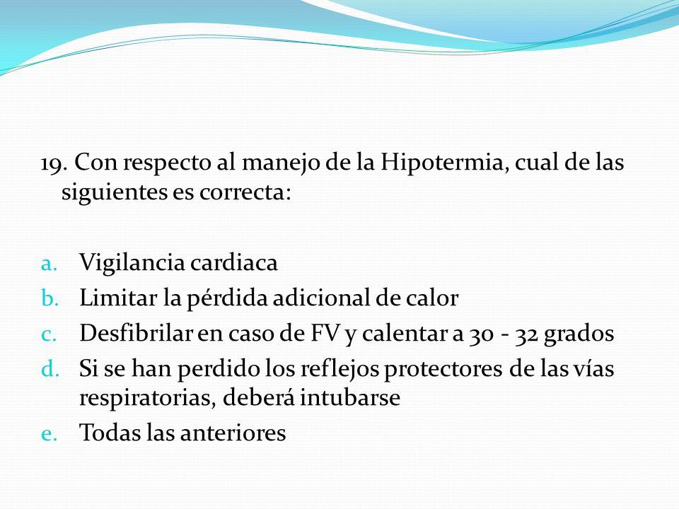 19. Con respecto al manejo de la Hipotermia, cual de las siguientes es correcta: