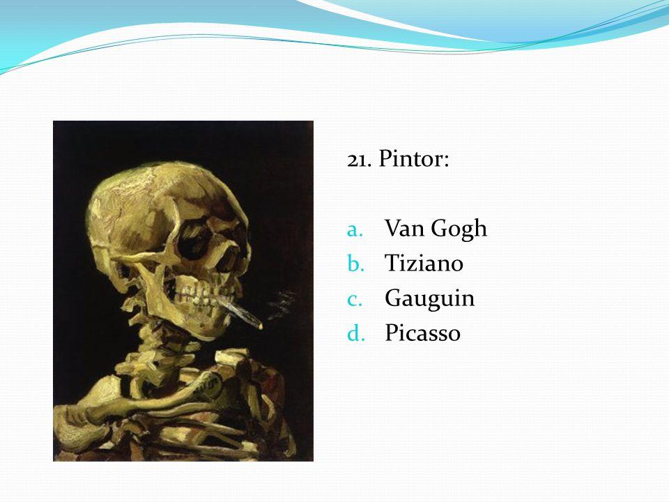 21. Pintor: Van Gogh Tiziano Gauguin Picasso