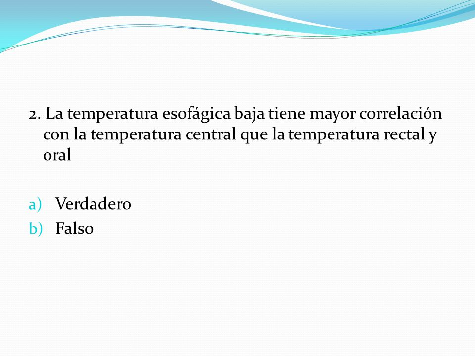 2. La temperatura esofágica baja tiene mayor correlación con la temperatura central que la temperatura rectal y oral