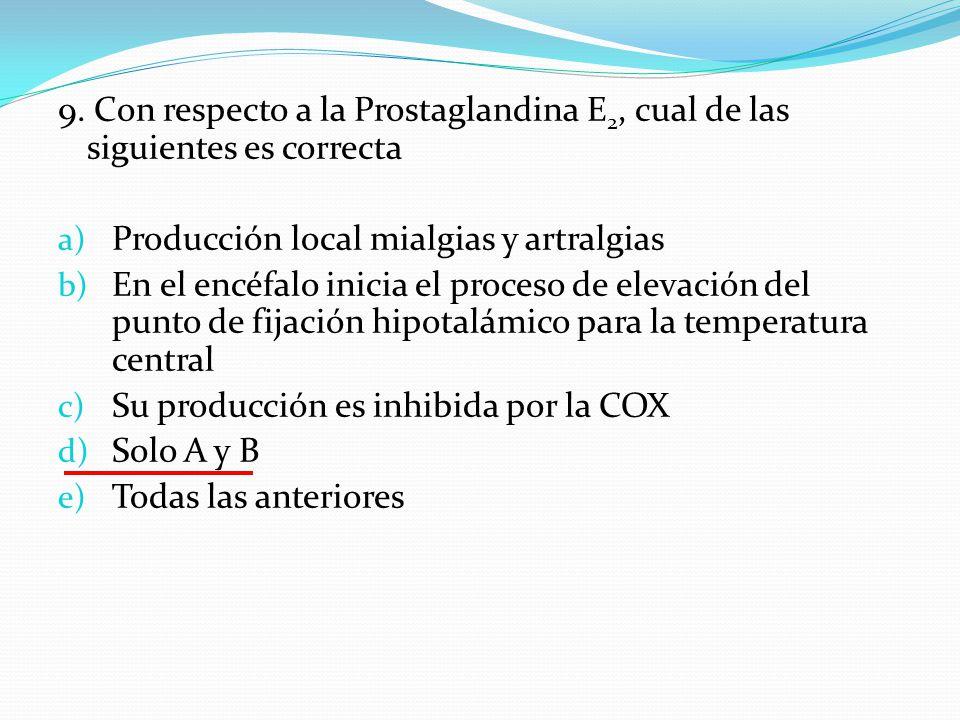 9. Con respecto a la Prostaglandina E2, cual de las siguientes es correcta