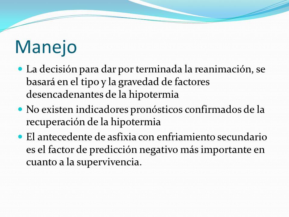 Manejo La decisión para dar por terminada la reanimación, se basará en el tipo y la gravedad de factores desencadenantes de la hipotermia.