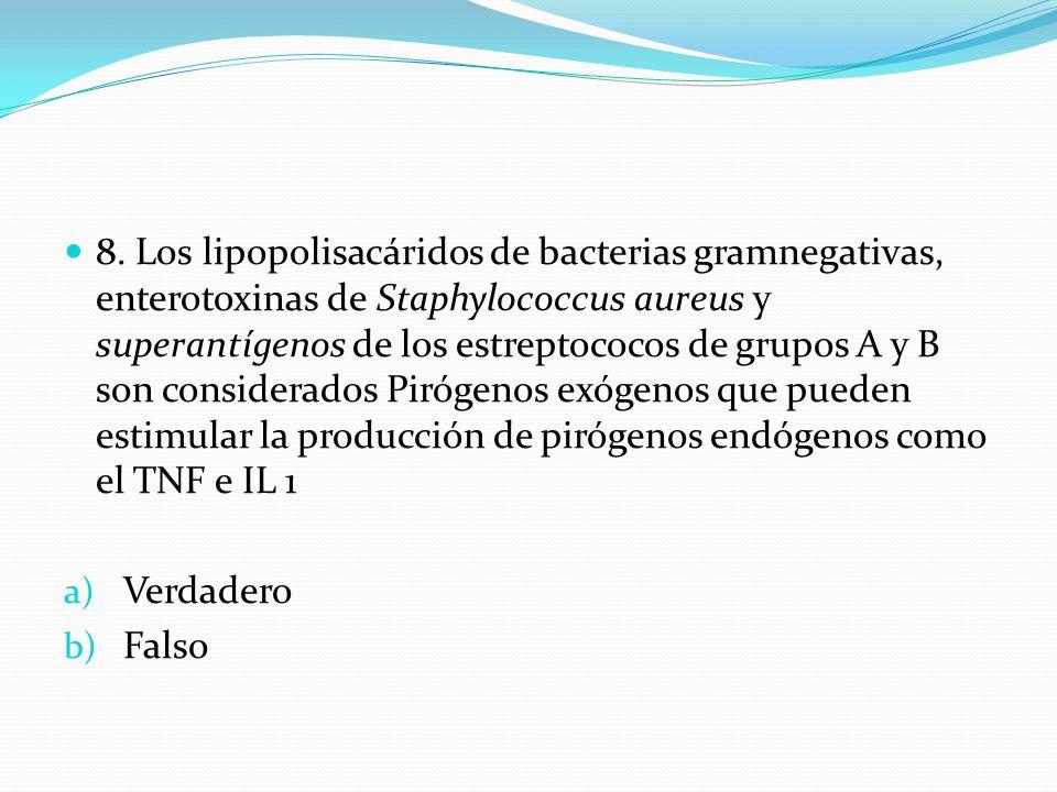8. Los lipopolisacáridos de bacterias gramnegativas, enterotoxinas de Staphylococcus aureus y superantígenos de los estreptococos de grupos A y B son considerados Pirógenos exógenos que pueden estimular la producción de pirógenos endógenos como el TNF e IL 1