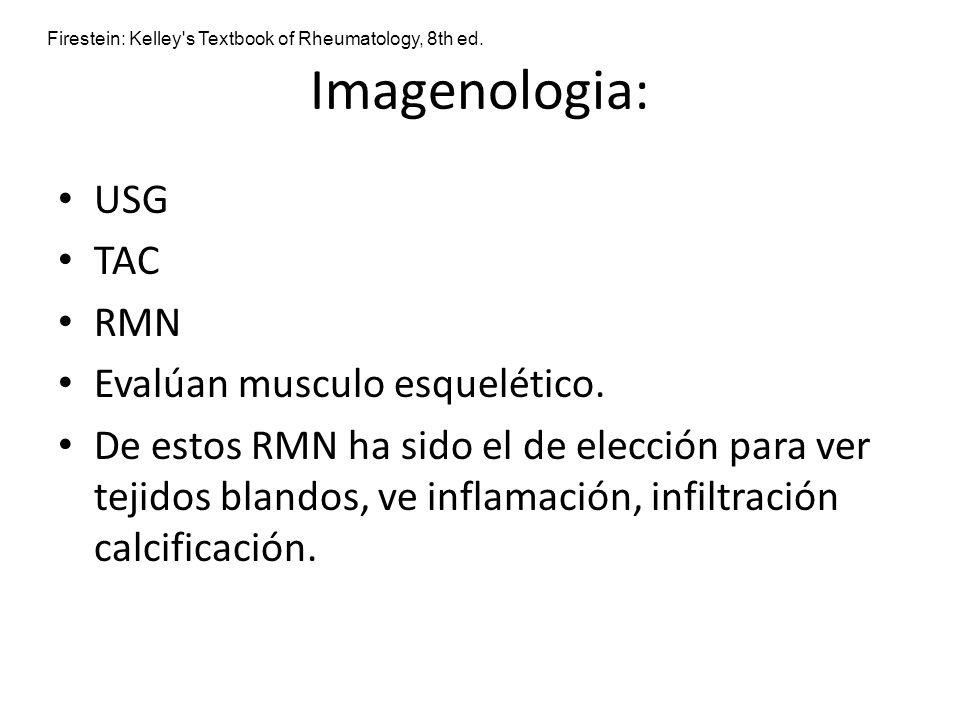 Imagenologia: USG TAC RMN Evalúan musculo esquelético.